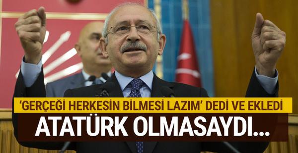 Kılıçdaroğlu çok sert çıktı: Atatürk olmasaydı...