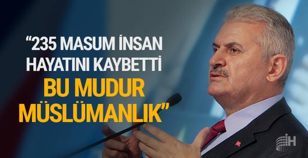 """Başbakan Binali Yıldırım: """"Bu mudur müslümanlık"""""""