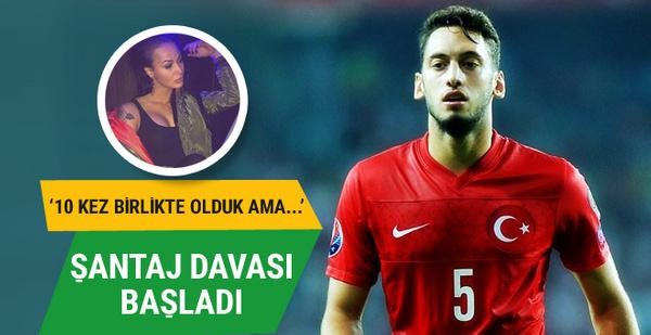 Hakan Çalhanoğlu'nun şantaj davası başladı!