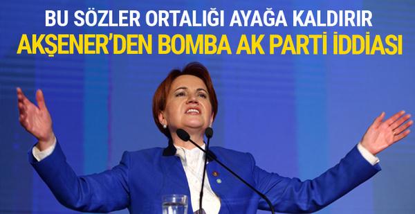 Meral Akşener'den bomba AK Parti iddası