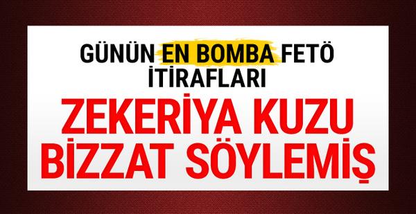 Zekeriya Kuzu bizzat demiş! Günün bomba FETÖ ifadesi