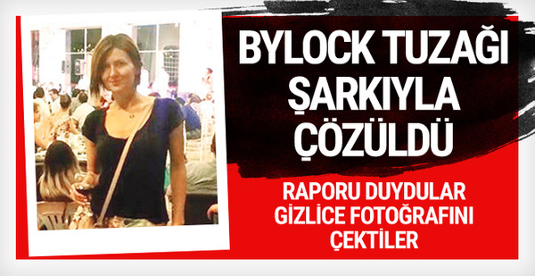 Türkiye'yi sarsan ByLock tuzağı şarkıyla başlamış