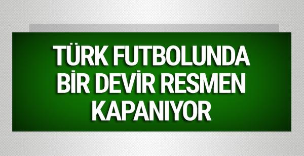 Türk futbolunda bir devir resmen kapanıyor