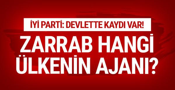 İYİ Parti'den bomba Zarrab iddiası! Başından beri o ülkenin ajanı!