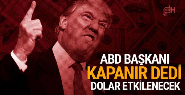 Trump kapanabilir dedi! Dolar değer kaybedecek