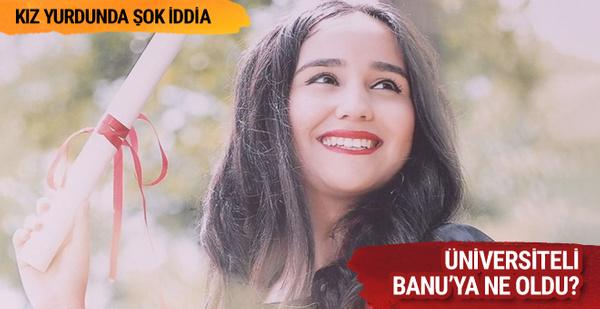 Üniversiteli Banu Kuru'ya ne oldu kız yurdunda şok iddia