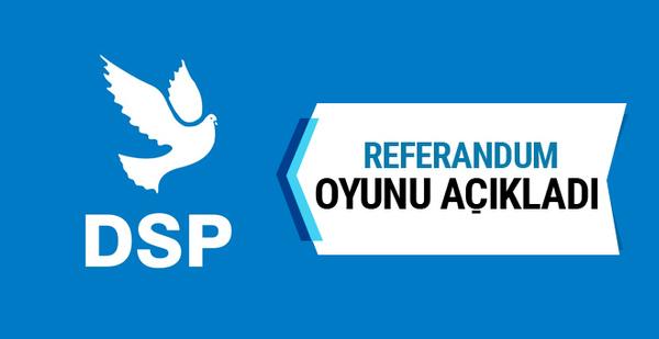 DSP referandum oyunu açıkladı