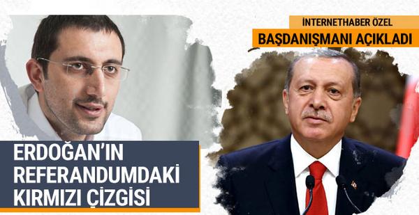 Başdanışmanı açıkladı! İşte Erdoğan'ın referandumda kırmızı çizgisi