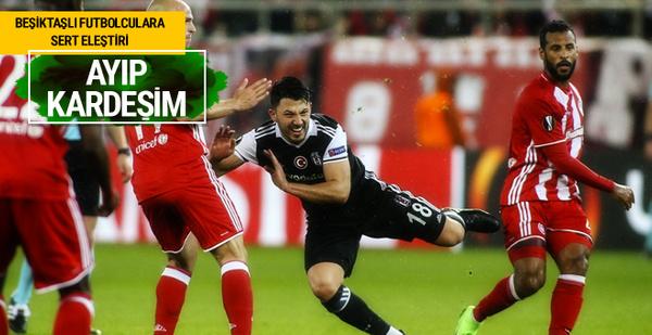 Beşiktaşlı futbolculara sert eleştiri! Ayıp kardeşim...