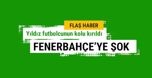 Şok gelişme! Fenerbahçeli yıldızın kolu kırıldı!