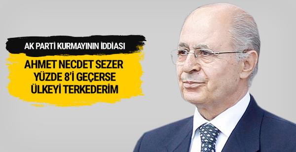 Ahmet Necdet Sezer yüzde 8'i geçerse ülkeyi terk ederim