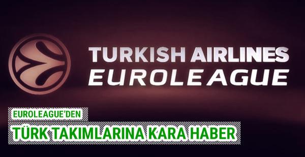 Euroleague'den Türk takımlarını yıkan haber