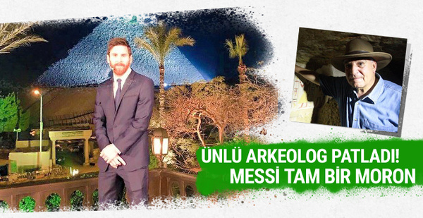 Arkeolog Hawass'tan Messi'ye: Tam bir moron