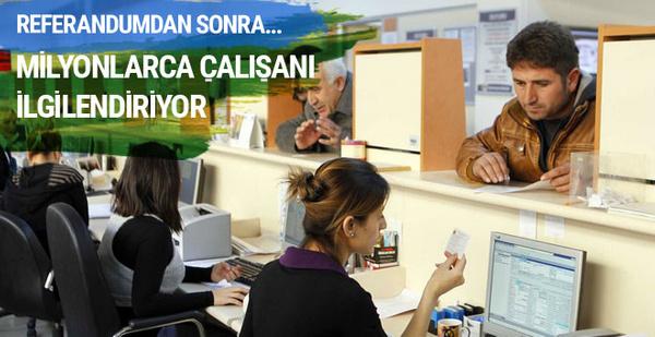 Milyonlarca çalışanı ilgilendiriyor referandumdan sonra...