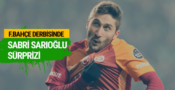 Fenerbahçe derbisinde Sabri Sarıoğlu sürprizi