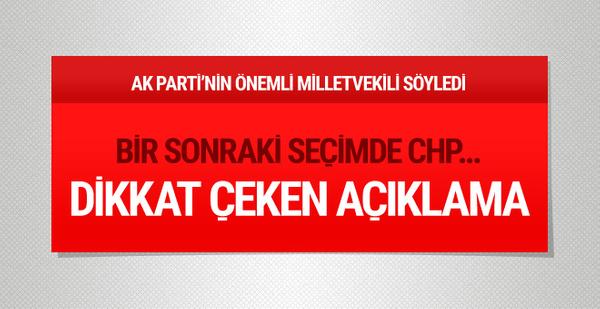AK Parti'nin önemli vekili söyledi bir sonraki seçimde CHP...