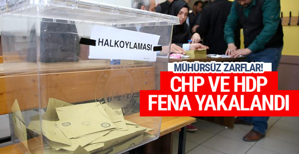 CHP ve HDP fena yakalandı! Mühürsüz zarflar meğer...