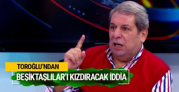 Erman Toroğlun'dan Beşiktaşlıları kızdıracak iddia