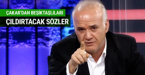Ahmet Çakar'dan Beşiktaşlıları çıldırtacak sözler
