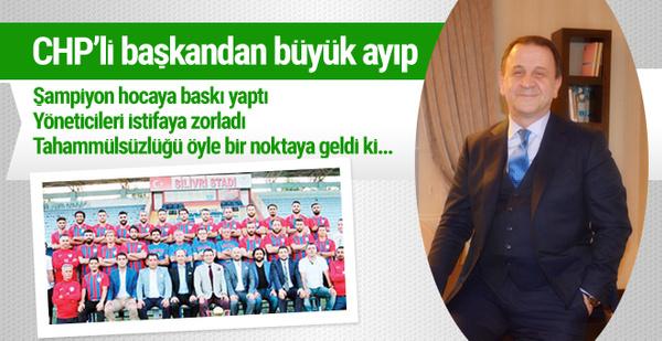 CHP'li başkanın tahammülsüzlüğü! Böyle baskı uygulamış