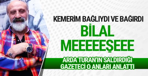 Arda Turan'ın saldırdığı Bilal Meşe o anları anlattı