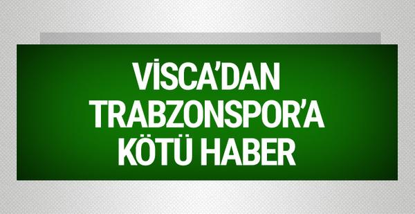 Visca'dan Trabzonspor'a kötü haber