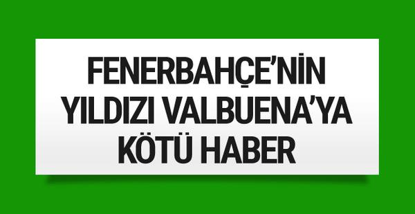 Fenerbahçe'nin yıldızı Valbuena'ya kötü haber!