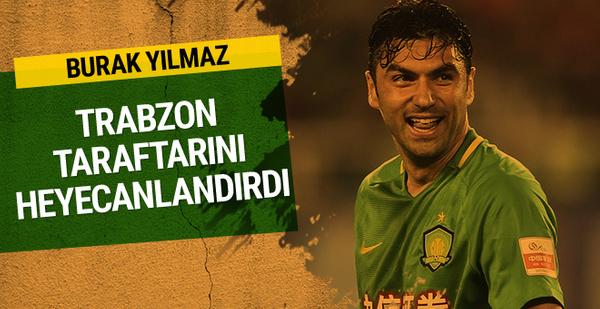 Burak Yılmaz Trabzonspor taraftarını heyecanlandırdı