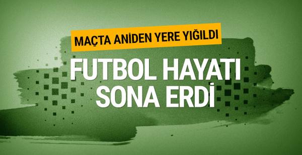 Maçta yere yığıldı futbol hayatı sona erdi