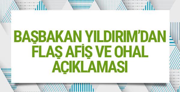 Başbakan Yıldırım'dan son dakika OHAL ve afiş açıklaması