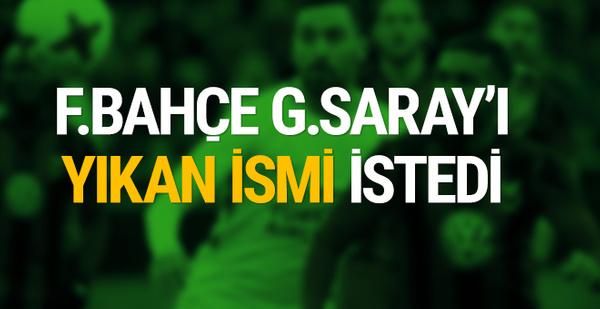 Fenerbahçe Galatasaray'ı yıkan ismi istedi!