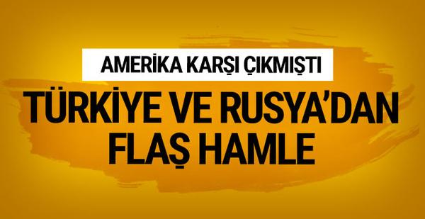 ABD'ye rağmen Türkiye ve Rusya'dan flaş hamle!