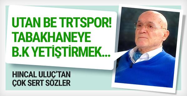 Hıncal Uluç'tan TRT Spor'a ağır eleştiri!