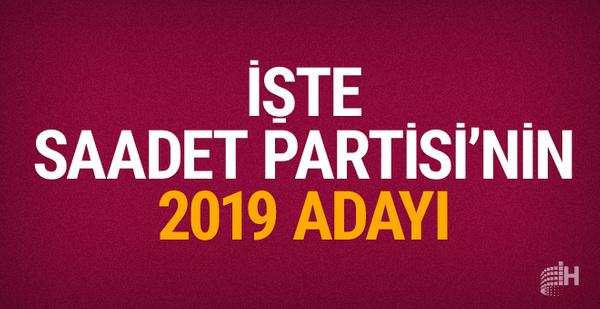 Saadet Partisi'nin 2019 seçimleri için adayı belli oldu