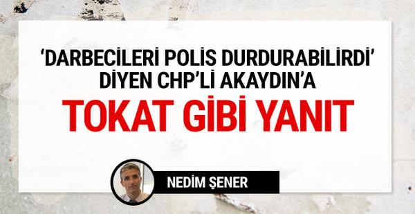 Nedim Şener'den CHP'li Akaydın'a tokat gibi yazı