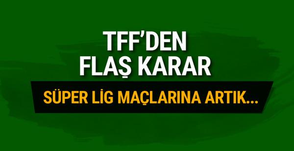 TFF'den flaş karar! Süper Lig maçlarına...