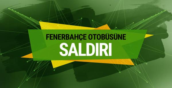 Fenerbahçe otobüsüne taşlı sopalı saldırı!