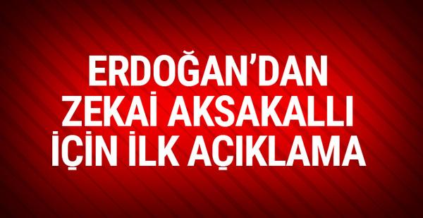Erdoğan'dan son dakika Zekai Aksakallı açıklaması