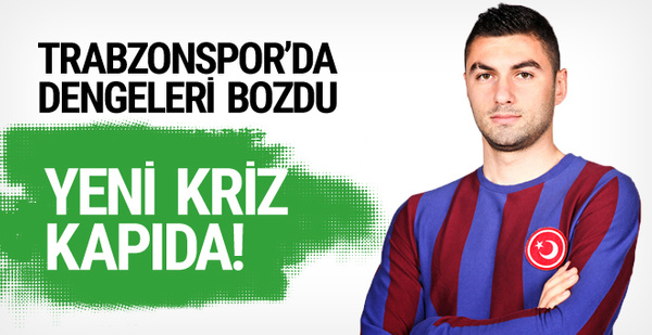 Burak Yılmaz Trabzonspor'da dengeleri bozdu