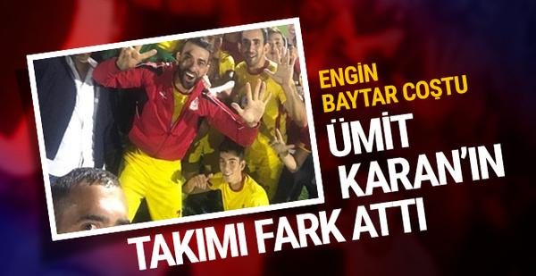 Engin Baytar coştu Ümit Karan'ın takımı fark attı