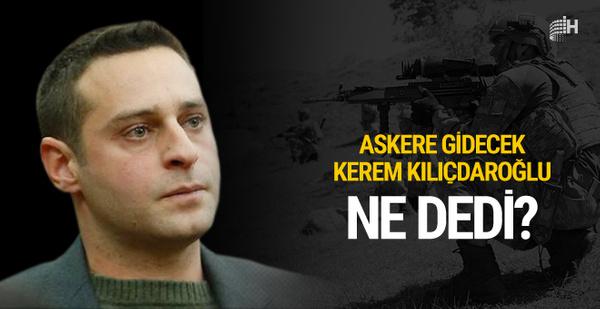 Askere gidecek Kerem Kılıçdaroğlu bakın ne söyledi!