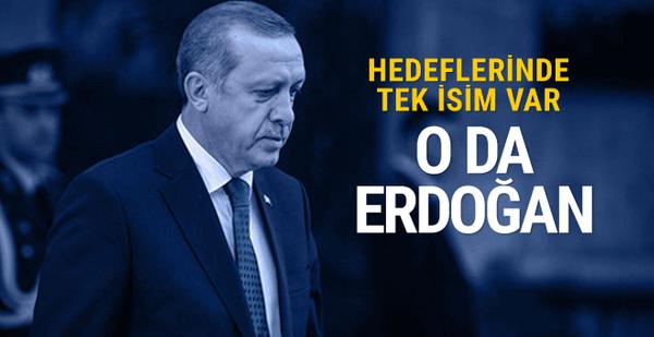 Tek hedefleri var o da 'Erdoğan'