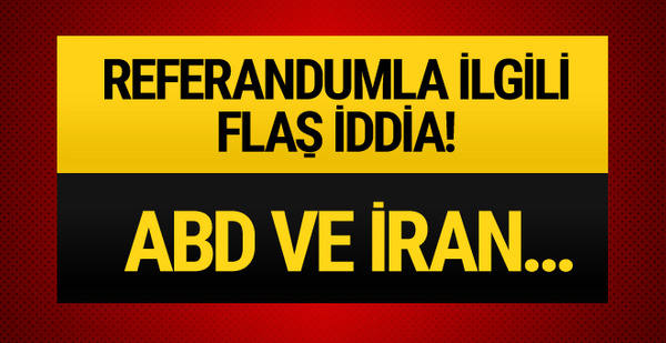 Referandumla ilgili flaş iddia! ABD ve İran...
