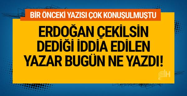 'Erdoğan çekilsin' dediği iddia edilen Albayrak bugün ne yazdı!