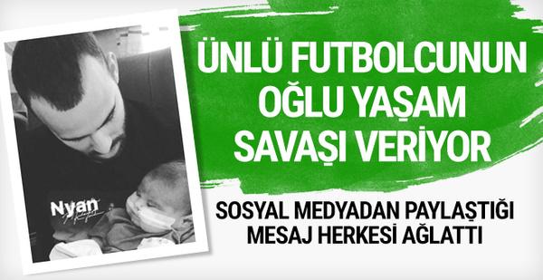 Ünlü futbolcunun oğlu yaşam savaşı veriyor