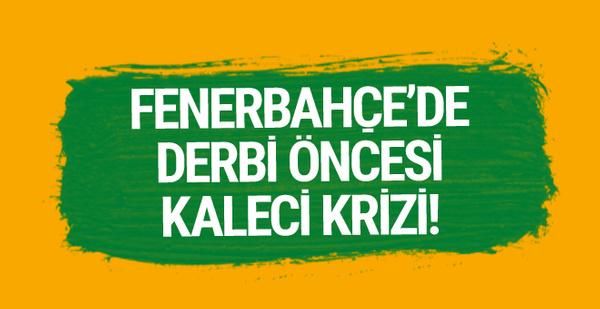Fenerbahçe'de derbi öncesi kaleci krizi