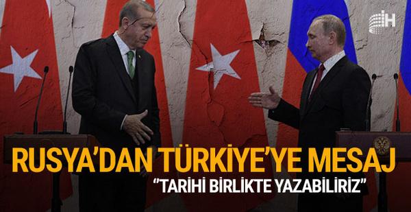Rusya'dan Türkiye'ye: Tarihi birlikte yazabiliriz
