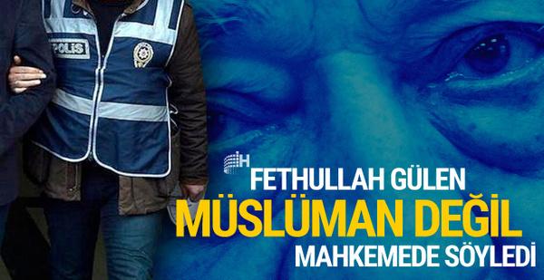 FETÖ lideri için 'Müslüman değil' dedi
