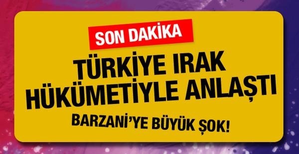 Türkiye Bağdat yönetimiyle anlaştı! Barzani'ye büyük şok