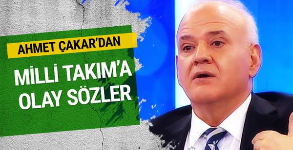 Ahmet Çakar'dan A Milli Takım'a olay sözler
